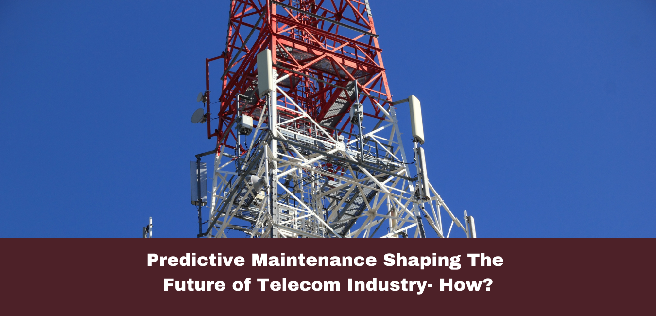 Predictive Maintenance Shaping The Future of Telecom Industry - How?