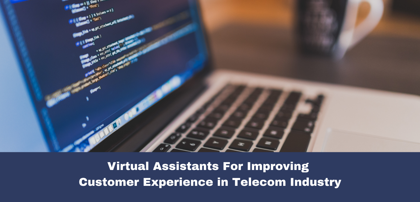 Virtual Assistants For Improving Customer Experience in Telecom Industry