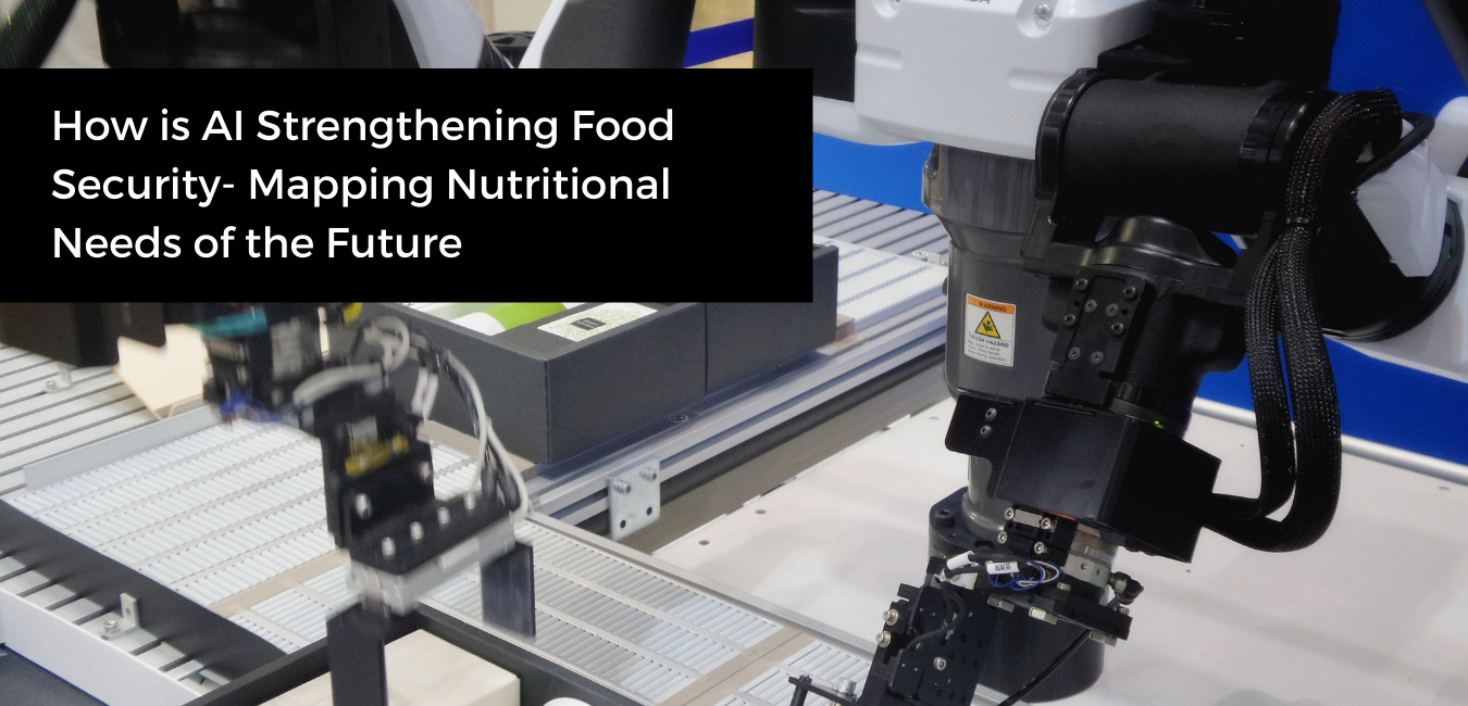 How is AI Strengthening Food Security- Mapping Nutritional Needs of the Future