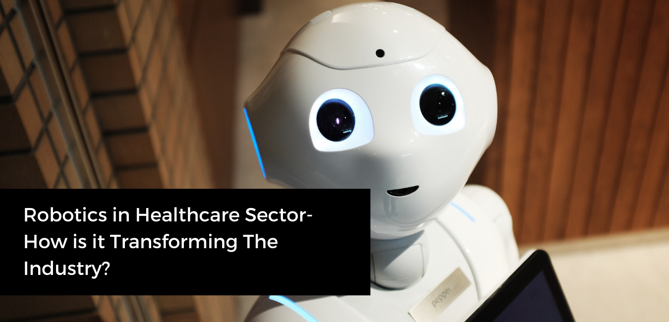Robotics in Healthcare Sector - How is it Transforming The Industry