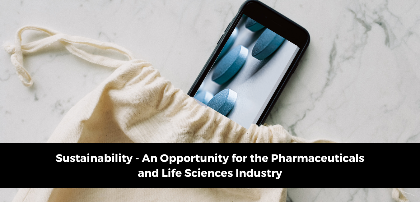 Sustainability - An Opportunity for the Pharmaceuticals and Life Sciences Industry