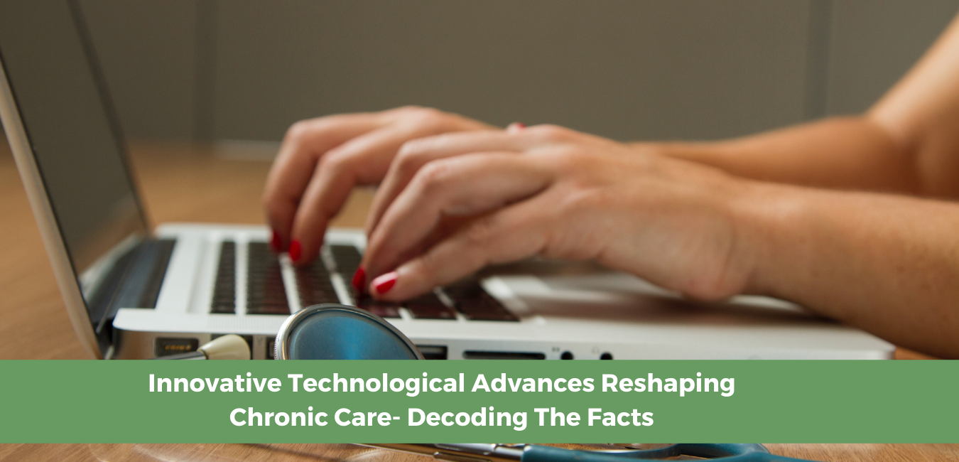 Innovative Technological Advances  Reshaping Chronic Care - Decoding The Facts