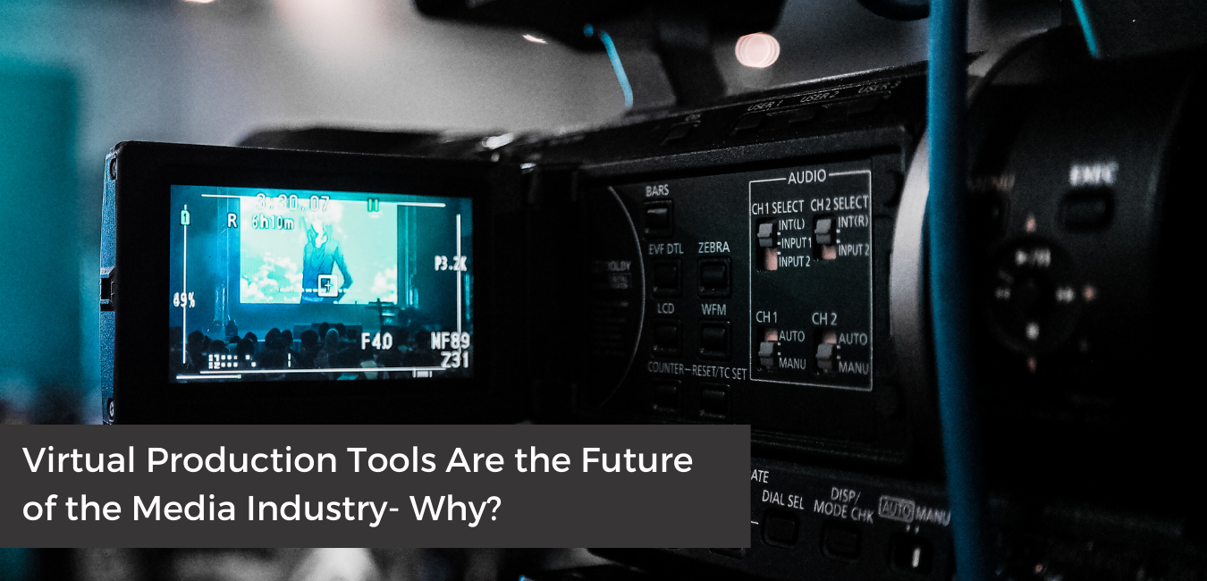 Virtual Production Tools Are the Future of the Media Industry - Why?