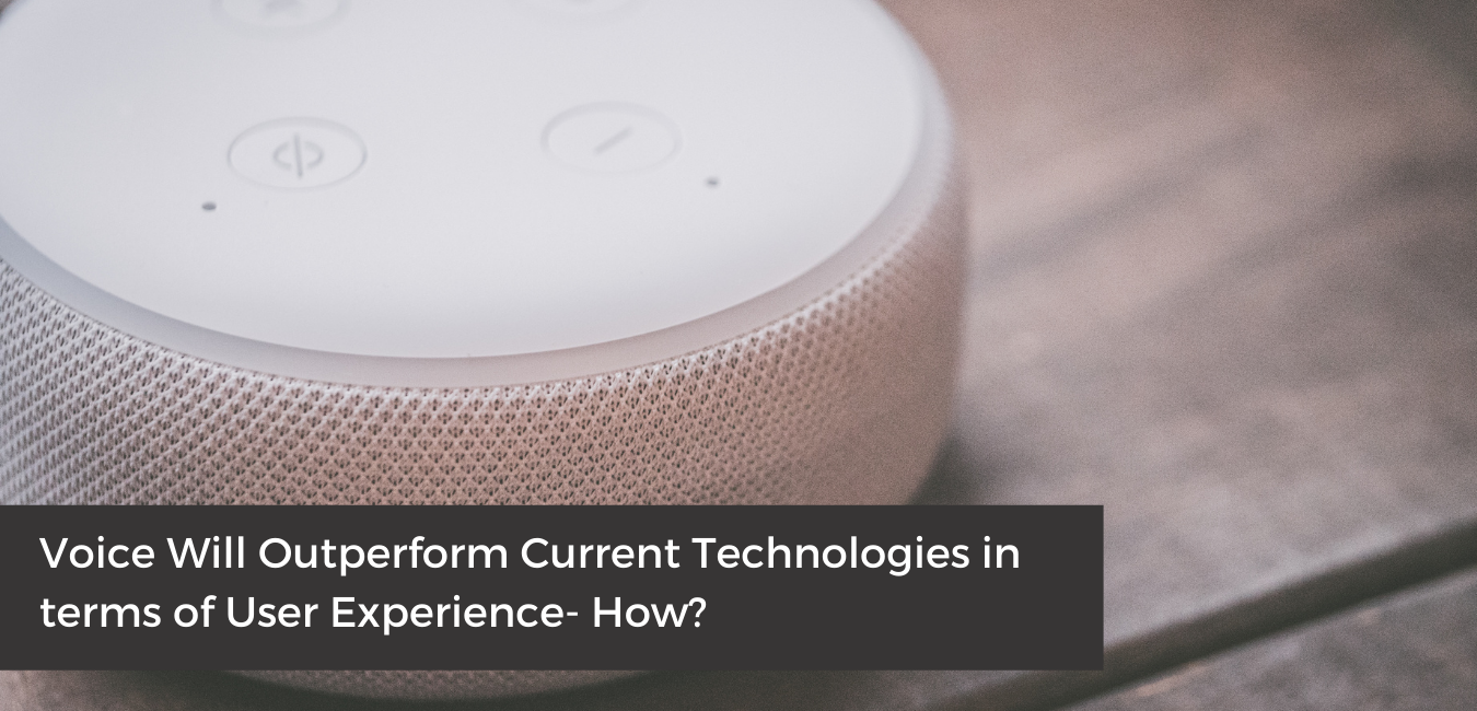 Voice Will Outperform Current Technologies in terms of User Experience - How?