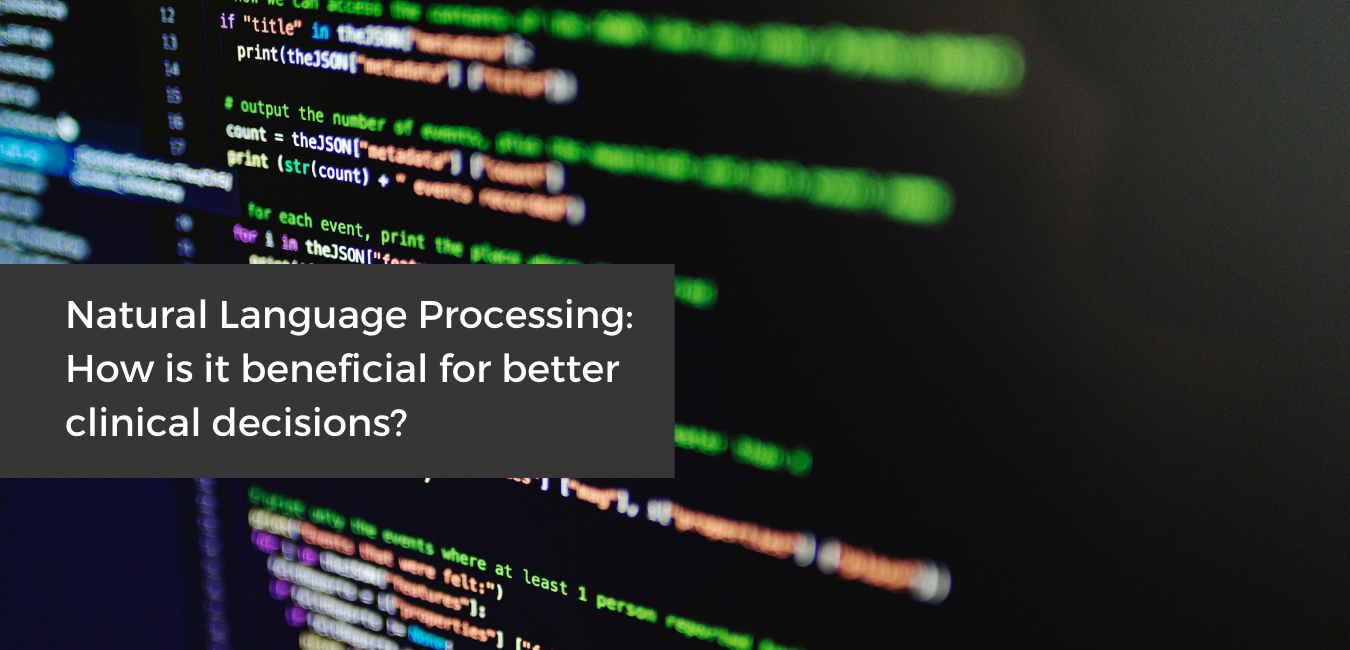 Natural Language Processing - How is it beneficial for better clinical decisions