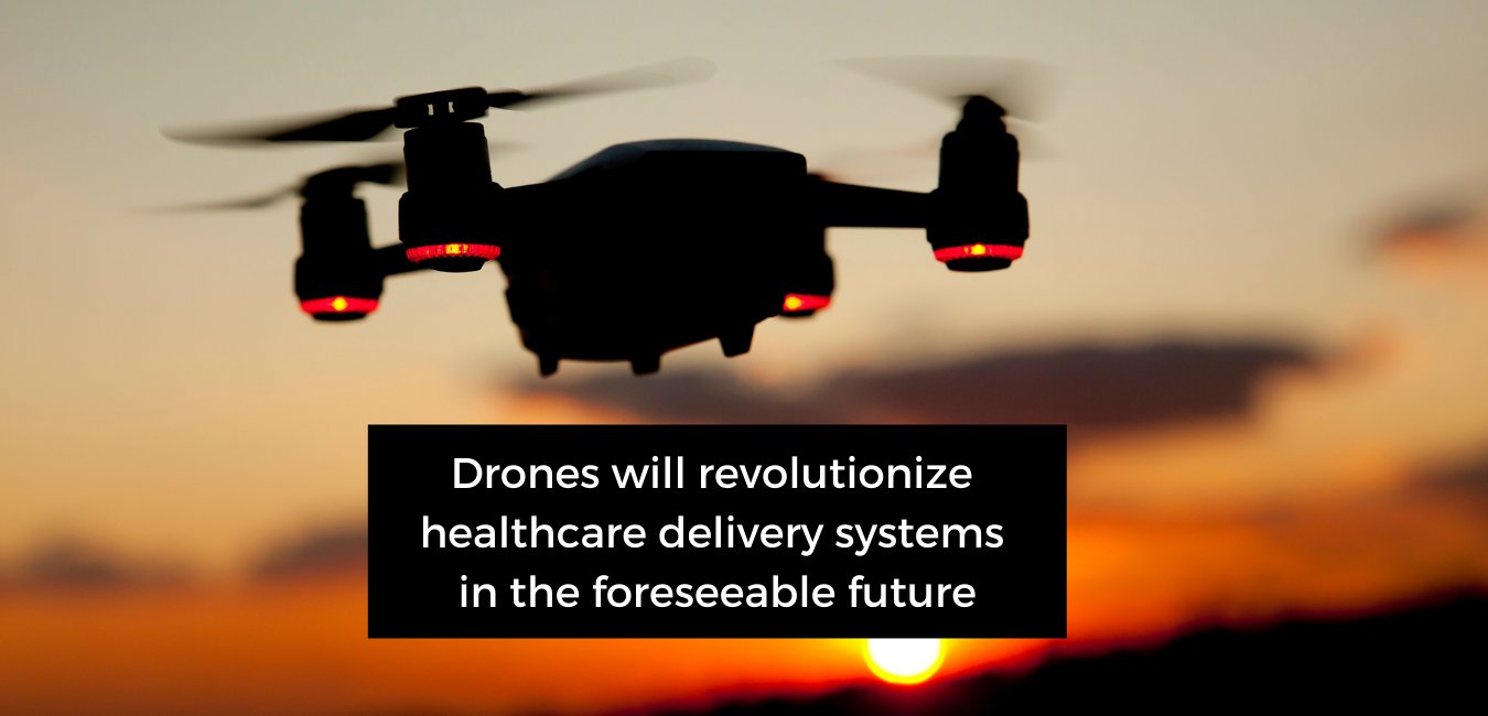Drones will revolutionize healthcare delivery systems in the foreseeable future