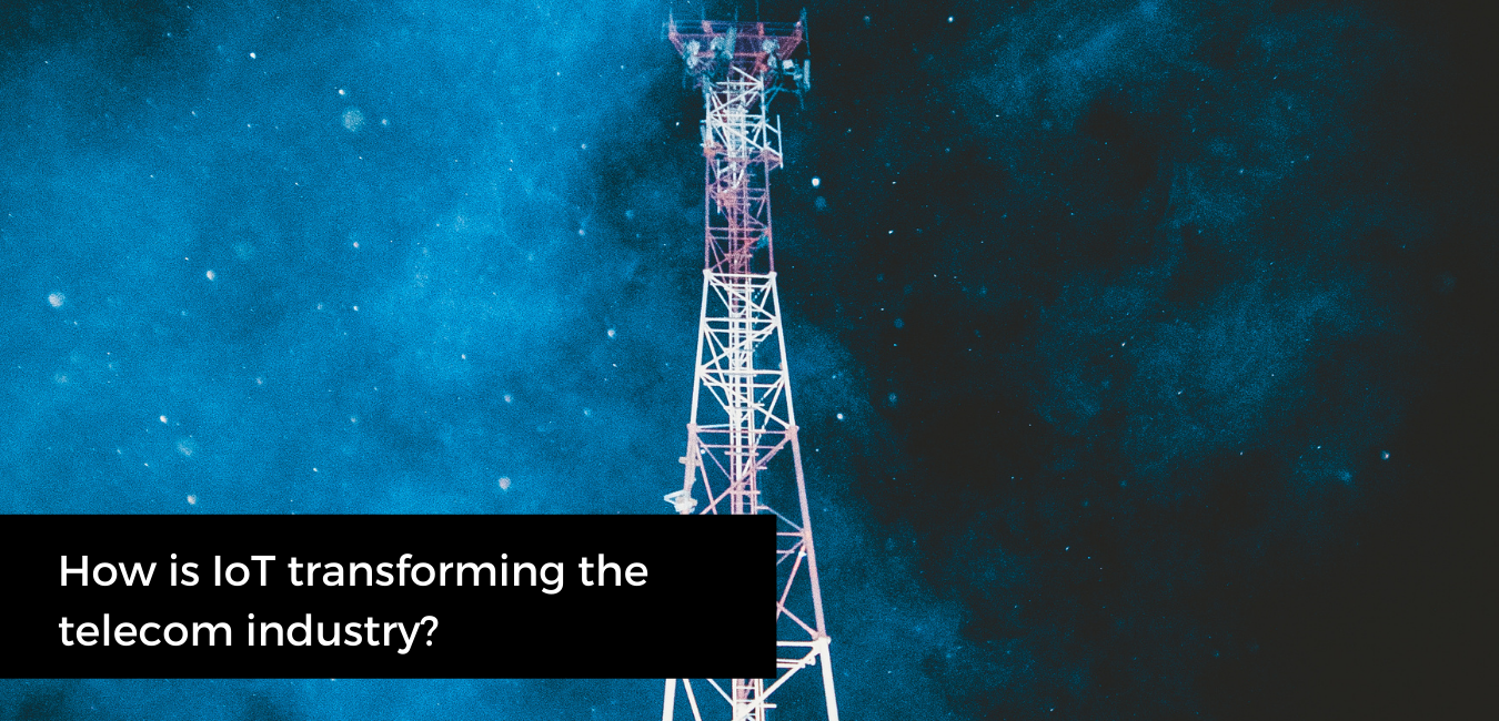 How is IoT transforming the telecom industry