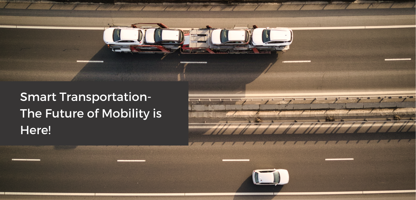 Smart Transportation- The Future of Mobility is Here!